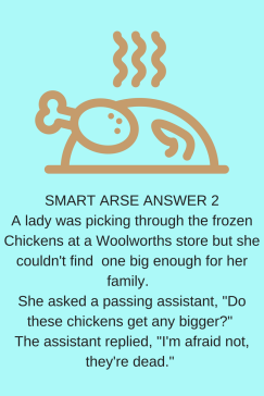 SMART ARSE ANSWER 1It was mealtime during a flight on a British Airways plane_ Would you like dinner? the flight attendant asked the man seated in the front row. What are my cho